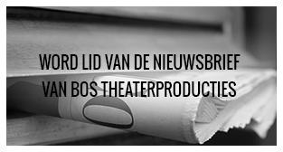 Nieuwsbrief Bos Theaterproducties